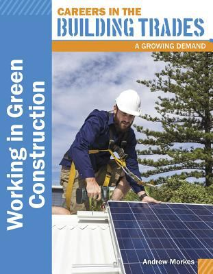 Working in Green Construction : Careers in the building trades