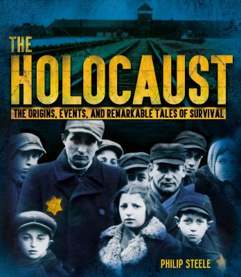 The Holocaust : the origins, events, and remarkable tales of survival