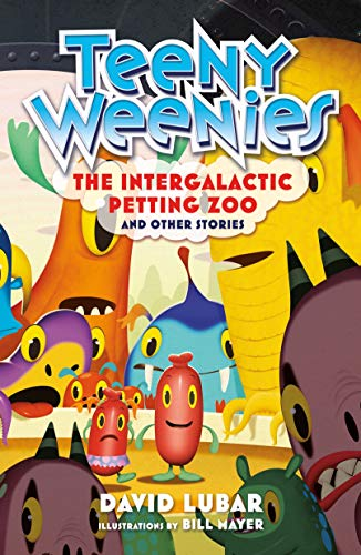 Teeny weenies : the Intergalactic Petting Zoo and other stories