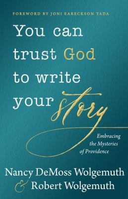 You can trust God to write your story : embracing the mysteries of providence